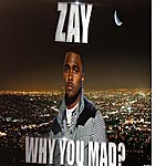 Zay Why You Mad?