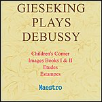 Walter Gieseking Gieseking Plays Debussy: Children's Corner, Images, Etudes, Estampes