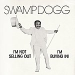 Swamp Dogg I'm Not Selling Out, I'm Buying In