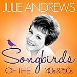 Julie Andrews Songbirds Of The 40's And 50's - Julie Andrews