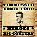 Tennessee Ernie Ford Heroes Of The Big Country - Tennessee Ernie Ford