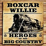Boxcar Willie Heroes Of The Big Country - Boxcar Willie