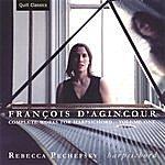 Rebecca Pechefsky François D'agincour: Complete Works For Harpsichord, Volume 1