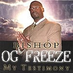 Bishop OG Freeze My Testimony