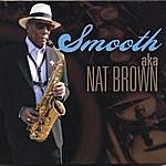 Nat Brown Smooth-Aka Nat Brown