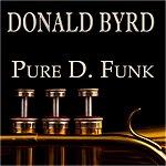 Donald Byrd Pure D. Funk (30 Original Tracks)