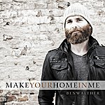 Ben Walther Make Your Home In Me - Single