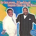Conjunto Clasico Ray Castro Presenta...20 Super Exitos Del Conjunto Clasico Con Tito Nieves