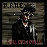 Turtle Man Full Dem Belly