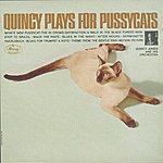 Quincy Jones Quincy Plays For Pussycats