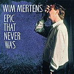 Wim Mertens Epic That Never Was
