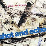 Wim Mertens Shot And Echo