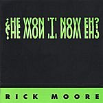 Rick Moore He Won't Now Eh?