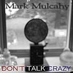 Mark Mulcahy Don't Talk Crazy