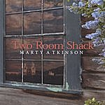 Marty Atkinson Two Room Shack