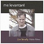 Pablo Perez Me Levantaré (Live Worship In Spanish)