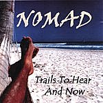 Nomad Trails To Hear And Now