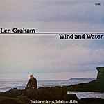 Len Graham Wind And Water - Traditional Songs, Ballads And Lilts