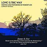 Robert Lee Love Is The Way - Single