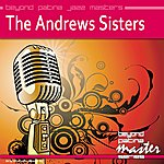 The Andrews Sisters Beyond Patina Jazz Masters: The Andrews Sisters