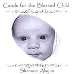 Shannon Alayne Carols For The Blessed Child