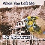 The Vigilantes When You Left Me