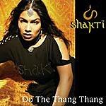 Shakti Do The Thang Thang