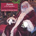 Santa You've Got To Believe: Santa Sings Christmas Classics