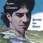 Sam Glaser Across The River