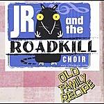JR & The Roadkill Choir Old Family Recipe
