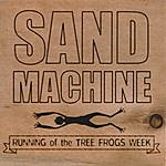 Sand Machine Running Of The Tree Frogs Week Ep