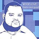 Wade Love Feelin Real Good
