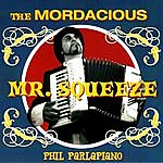 Phil Parlapiano The Mordacious Mr. Squeeze