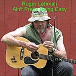 Roger Lehman Ain't Pretty Being Easy