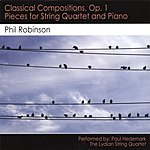 Phil Robinson Classical Compositions, Op. 1