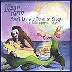 Kevin Roth Now I Lay Me Down To Sleep ( Lullabies For All Ages)