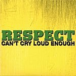 Respect Cant Cry Loud Enough