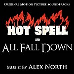 Alex North Hot Spell / All Fall Down (Original Motion Picture Soundtracks)