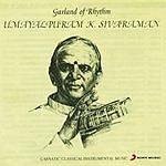 Umayalpuram K. Sivaraman Garland Of Rhythm