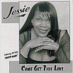Jessie Come Get This Love