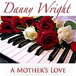 Danny Wright A Mother's Love