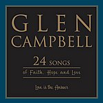 Glen Campbell Love Is The Answer: 24 Songs Of Faith, Hope And Love