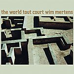 Wim Mertens The World Tout Court
