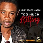 Christopher Martin Too Much Killing - Single