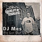 DJ Mes We Got Our Own Thing