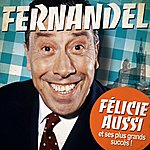 Fernandel Fernandel : Félicie Aussi Et Ses Plus Grands Succès (Remastered)