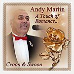Andy Martin A Touch Of Romance... Croon & Swoon