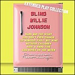 Blind Willie Johnson Blind Willie Johnson: The Extended Play Collection