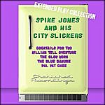 Spike Jones Spike Jones And His City Slickers: The Extended Play Collection