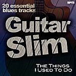Guitar Slim The Things I Used To Do - 20 Essential Blues Tracks